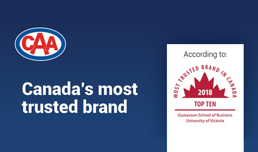 "CAA logo and the text ""Canada's most trusted brand according to Gustavson School of Business, University of Victoria"". An emblem for Most Trusted Brand in Canada 2018 Top Ten is shown."
